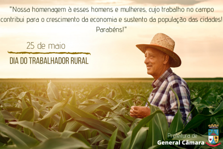 Hoje, dia 25 de maio, é comemorado o Dia do Trabalhador e Trabalhadora Rural.